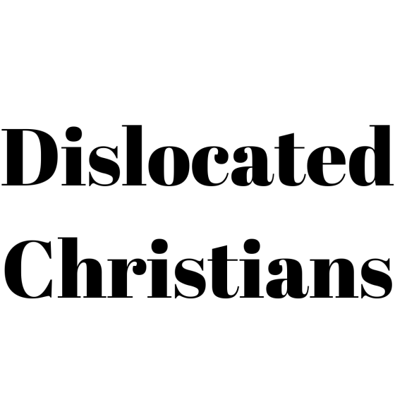 Dislocated Christians