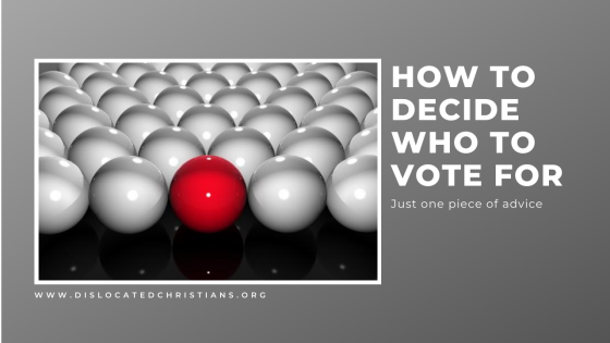 How to decide who to vote for Dislocated Christians