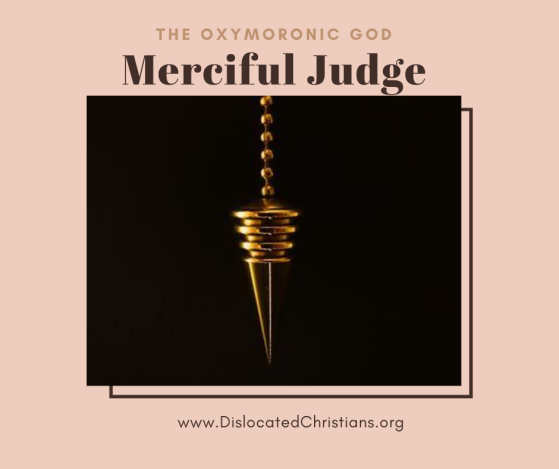 The Oxymoronic God Merciful Judge Pendulum hanging