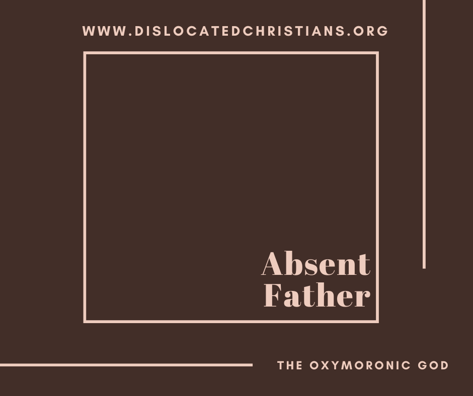 Absent Father blank image Dislocated Christians Oxymoronic God