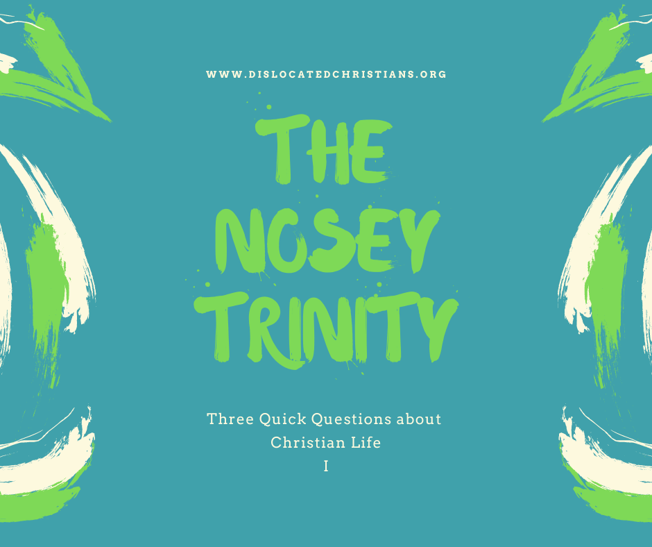 Nosey Trinity Three Quick Questions about Christian Life Dislocated Christians