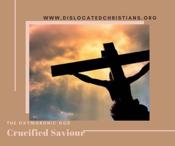 Crucified Saviour Oxymoronic God