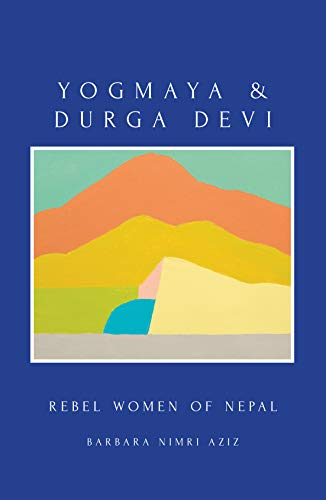 Front cover of book Yogmaya and Durga Devi, Rebel women of Nepal by Barbara Nimri Aziz